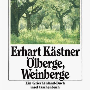 Erhart Kästner – Ölberge, Weinberge. Ein Griechenland-Buch